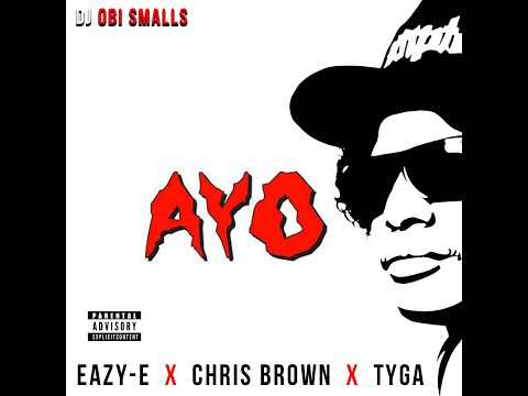 Chris Brown, Tyga & Eazy-E - Ayo (Official Remix)