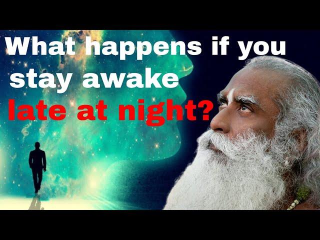 what happens if you stay awake late at night? sadhguru latest speech 2020 | satguru, sadguru videos