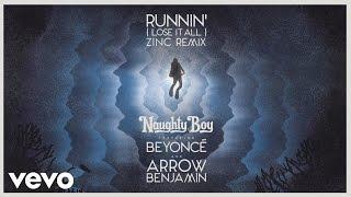 Naughty Boy - Runnin' (Lose It All) - Zinc Remix ft. Beyoncé, Arrow Benjamin