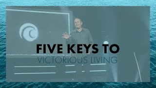 Five Keys To Victorious Living | Bayless Conley