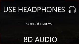 ZAYN - If I Got You (8D Audio) 🎧