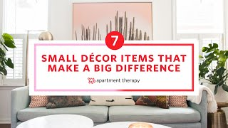 7 Small Decor Items That Make A Big Difference | Apartment Therapy