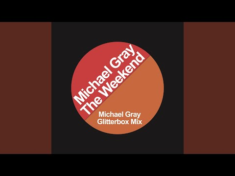 The Weekend (Michael Gray Glitterbox Mix)
