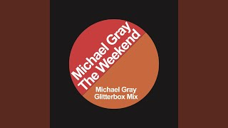 The Weekend (Michael Gray Glitterbox Mix)