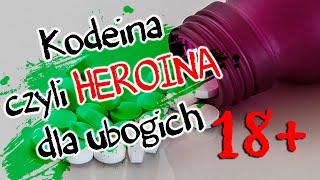 Kodeina, czyli HEROINA dla ubogich (18+)