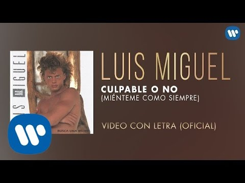 Luis Miguel - Culpable o No (Miénteme Como Siempre) [Video con Letra]