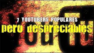 7 youtubers populares... pero despreciables