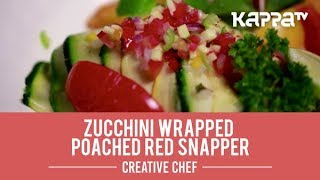 Zucchini Wrapped Poached Red Snapper - Creative Chef - Kappa TV