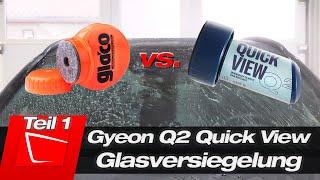 Das neue Gyeon Quick View ist da!!! komplette Anleitung mit Tipps vs. Soft99 Glaco RollOn Teil 1