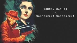 Johnny Mathis - Wonderful! Wonderful! [Bioshock Infinite - Burial At Sea DLC Trailer]