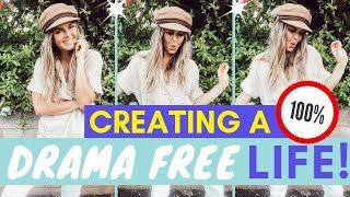 How To Create A Drama Free Life! | My 5 Healthy Lifestyle Tips For NO MORE DRAMA Ever!