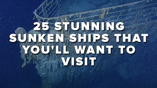 25 Stunning Sunken Ships That You'll Want To Visit