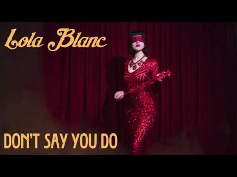 Lola Blanc - Don't Say You Do (Official Audio)