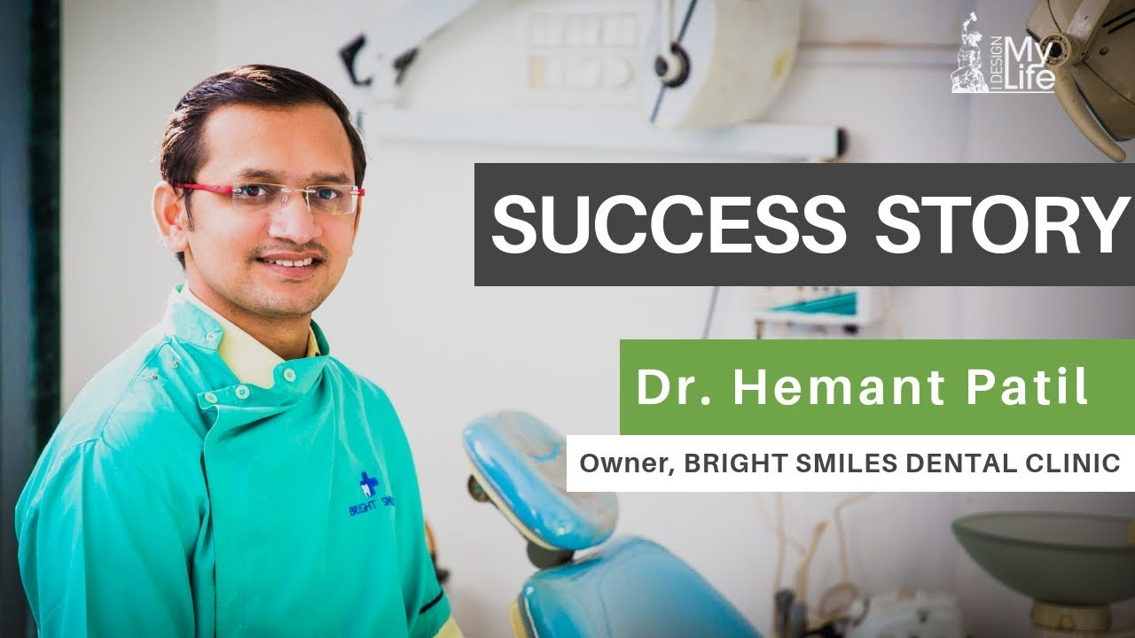 Business Success Story - Dr. Hemant Patil - Owner BRIGHT SMILES DENTAL CLINIC - I Design My Life
