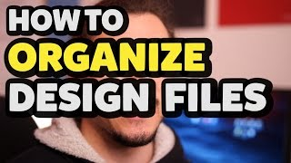 How To Organize Your Design Files