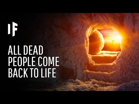 What If Every Dead Person Was Still Alive?