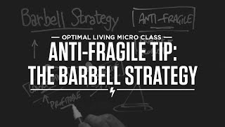 Antifragility and the Barbell Strategy