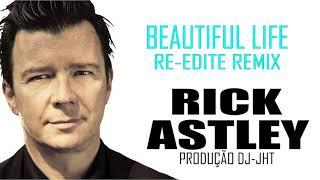 Rick Astley   Beautiful Life Remix