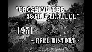 """U.S. Army 1951 - """"U.N. Crosses the 38th Parallel"""" REEL History - Korean War"""