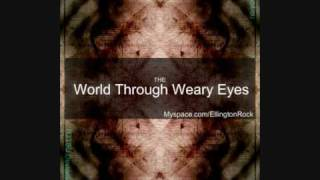 The World Through Weary Eyes