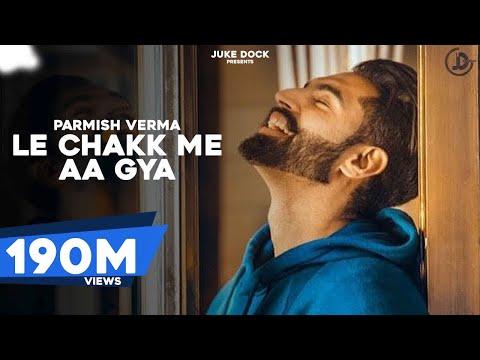 Le Chakk Main Aa Gya  Parmish Verma