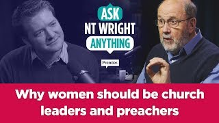 Why women should be church leaders and preachers // Ask NT Wright anything