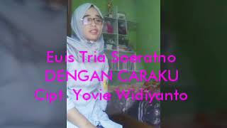 DENGAN CARAKU - Euis Tria Sieratno    Cipt. Yovie Widiyanto