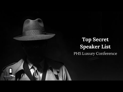 PHS Luxury Conference: Top Secret Speaker List