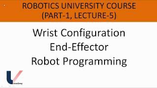 Lecture 5 | Part 1 | Robotics University Course | Wrist, End Effector & Programming