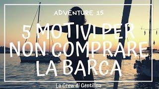 5 Motivi Per NON Comprare Una Barca Valeila Sail Episode 015