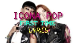 Icona Pop - First Time (Lyrics)