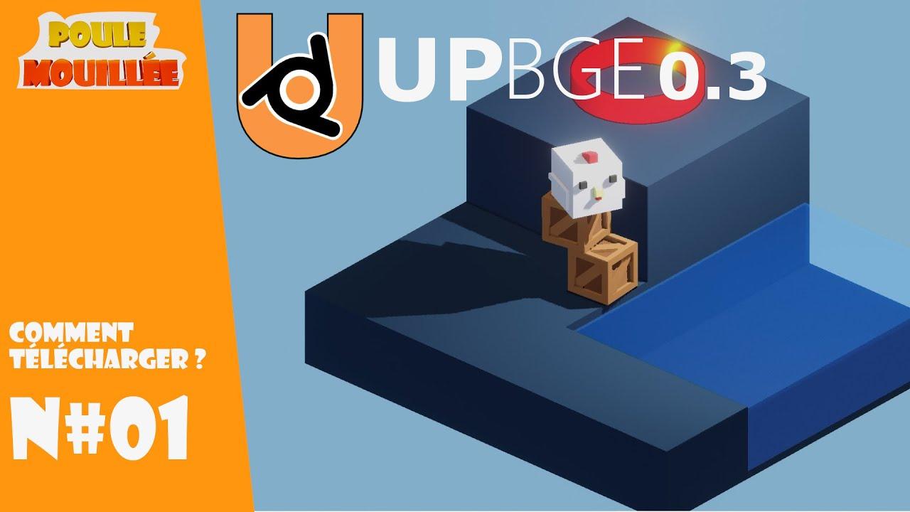 """UPBGE 0.3 Tuto (FR) Projet """"Poule Mouillée""""  N#1 Téléchargement."""