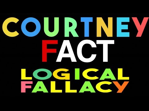 Courtney Fact / Logical Fallacies