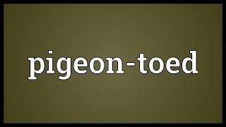 Pigeon-toed Meaning