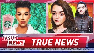 TRUE NEWS! James Charles Gets Greedy - Maisie Williams Strips on Game Of Thrones