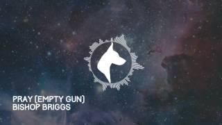 PRAY (EMPTY GUN)   BISHOP BRIGGS