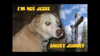 Angry Johnny-I'm Not Jesus