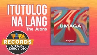 Itutulog Na Lang - The Juans [Official Lyric Video]