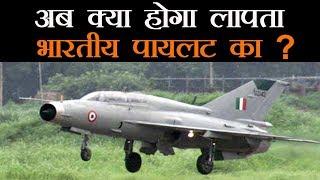 भारत ने पाक को पहले घुस कर मारा फिर घुसने पर मारा, हमारा एक पायलट लापता