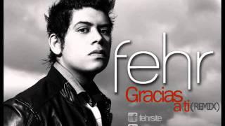 Gracias a Ti   Fehr remix