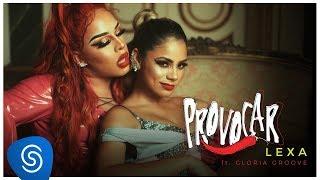 Lexa Feat. Gloria Groove   Provocar (Clipe Oficial)