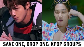 SAVE ONE, DROP ONE | KPOP GROUPS