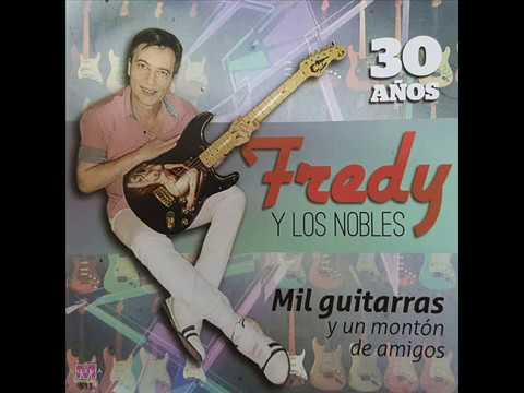 Fredy Y Los Nobles -  Todo lo que Quiero