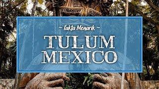 Fakta Menarik Tulum di Mexico, Punya Peninggalan Suku Maya Kuno