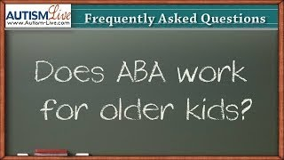 Does ABA work for older kids?