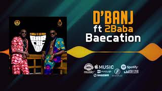 D'banj X 2Baba   Baecation (Official Audio)