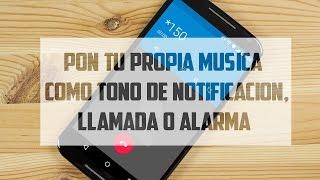 Coloca cualquier Cancion/musica/mp3 de tono de notificacion,llamada o alarma|Android.