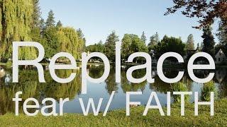 Replace fear with FAITH |  AnimatedFaith.com