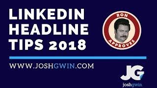 LinkedIn Headline Tips - What to Write in Your LinkedIn Headline in 2018