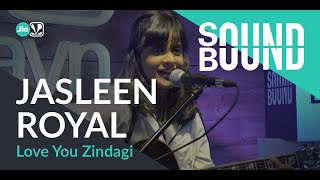 SoundBound | Jasleen Royal   Love You Zindagi